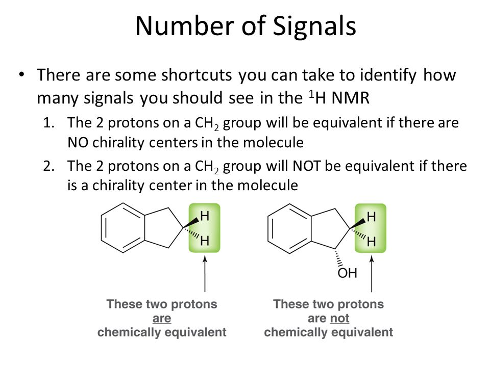 Number of Signals There are some shortcuts you can take to identify how many signals you should see in the 1H NMR.