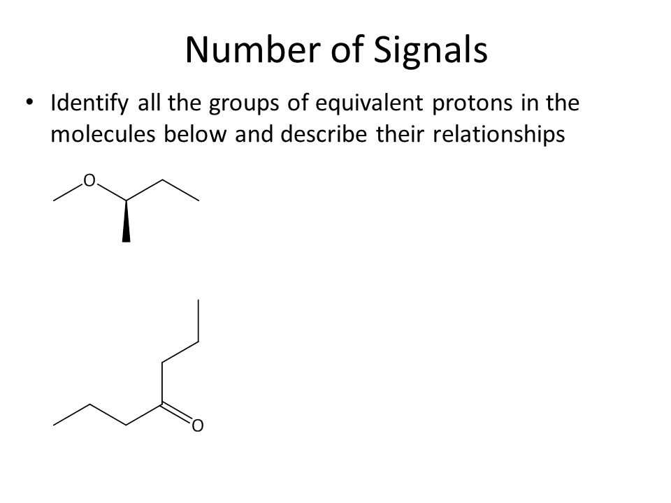 Number of Signals Identify all the groups of equivalent protons in the molecules below and describe their relationships.