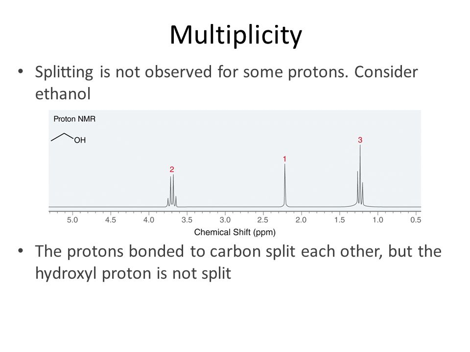 Multiplicity Splitting is not observed for some protons. Consider ethanol.