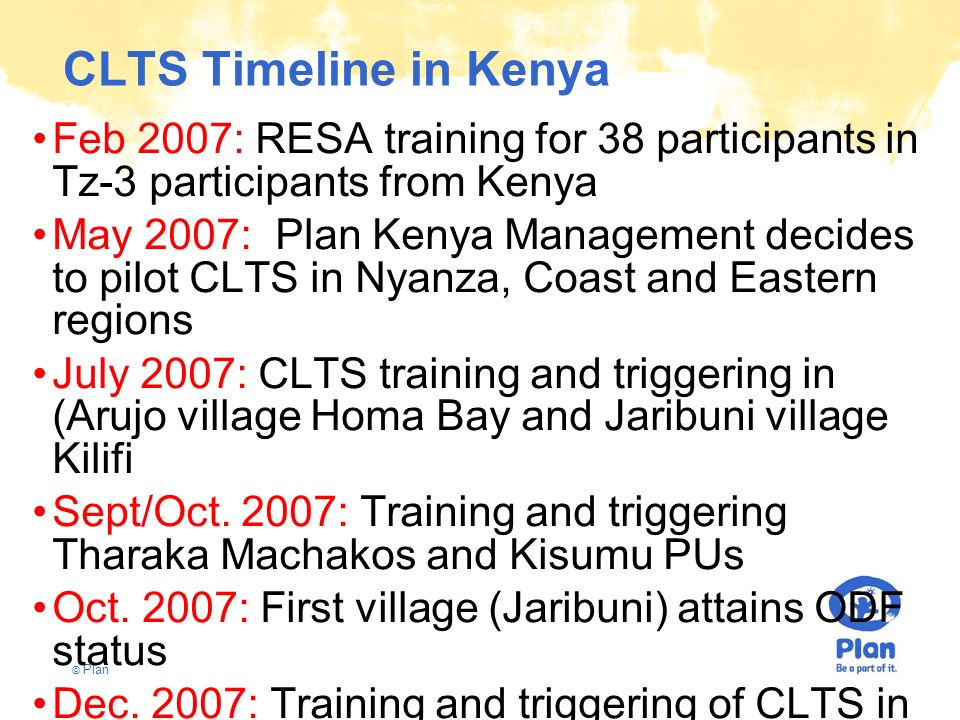 CLTS Timeline in Kenya Feb 2007: RESA training for 38 participants in Tz-3 participants from Kenya.