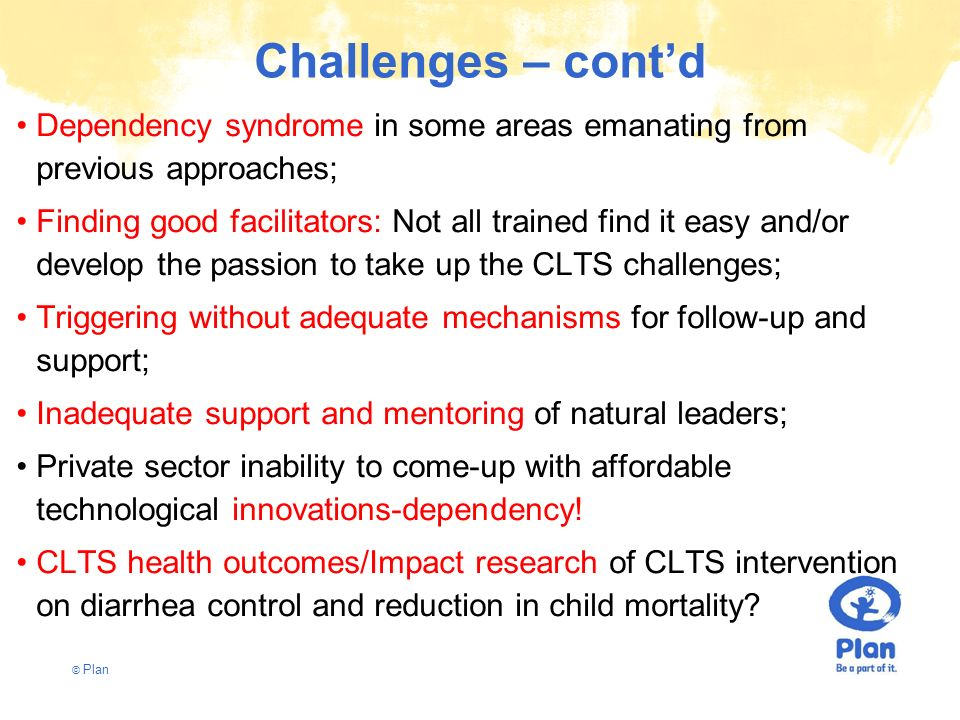 Challenges – cont'd Dependency syndrome in some areas emanating from previous approaches;