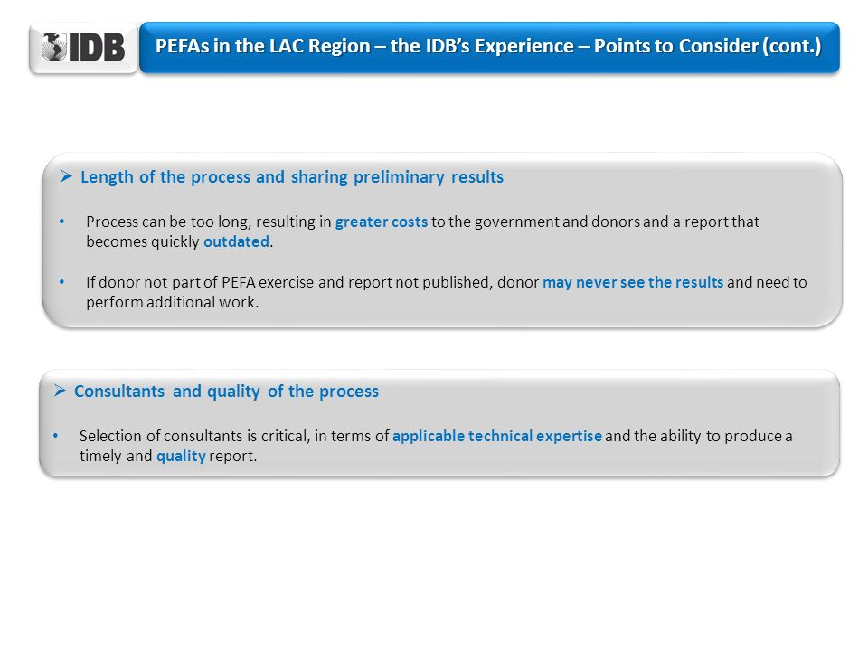 PEFA IN THE REGION PEFAs in the LAC Region – the IDB's Experience – Points to Consider (cont.) Length of the process and sharing preliminary results.