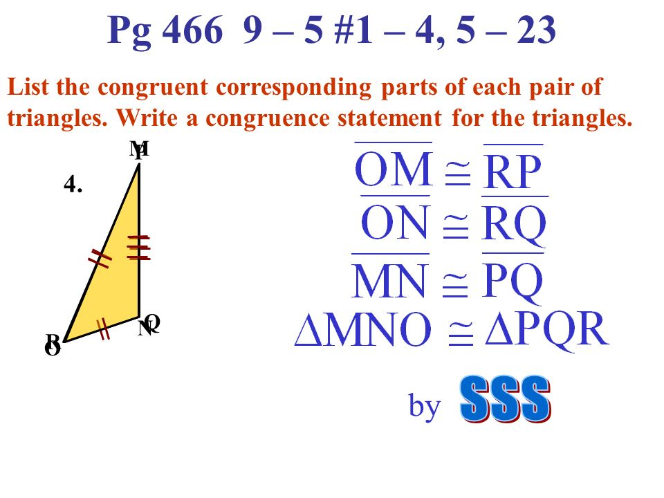 Pg – 5 #1 – 4, 5 – 23 List the congruent corresponding parts of each pair of triangles. Write a congruence statement for the triangles.