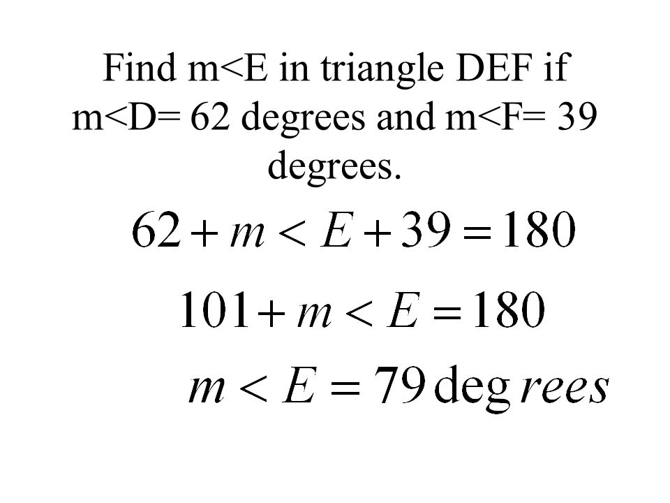 Find m<E in triangle DEF if m<D= 62 degrees and m<F= 39 degrees.