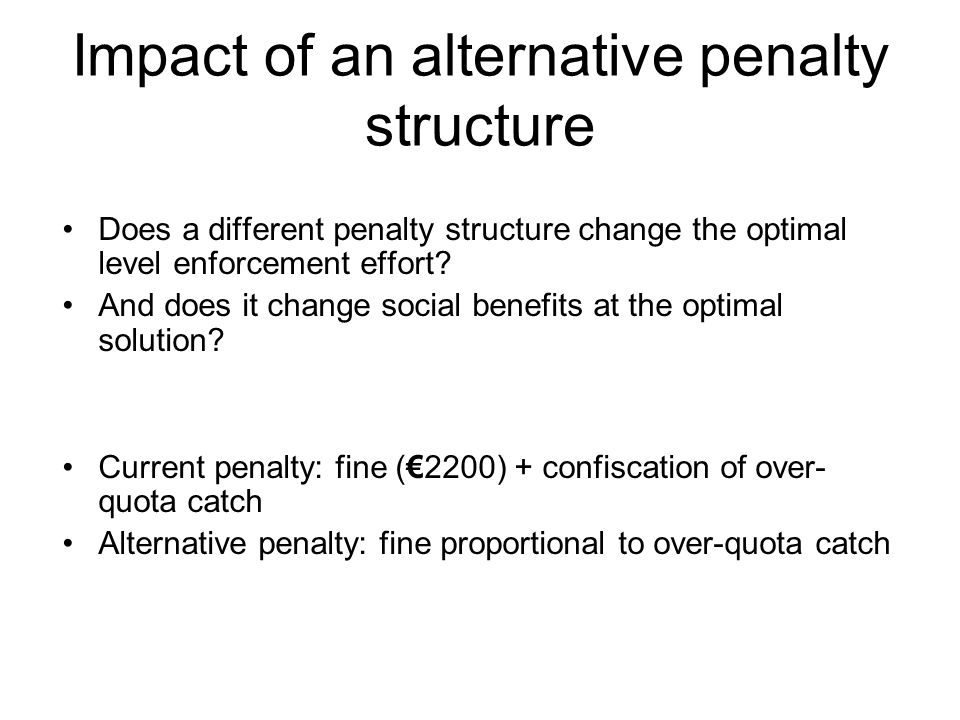 Impact of an alternative penalty structure