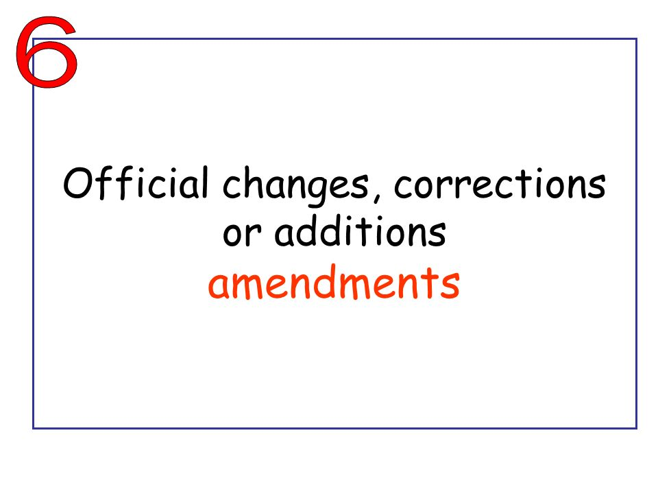 Official changes, corrections or additions amendments