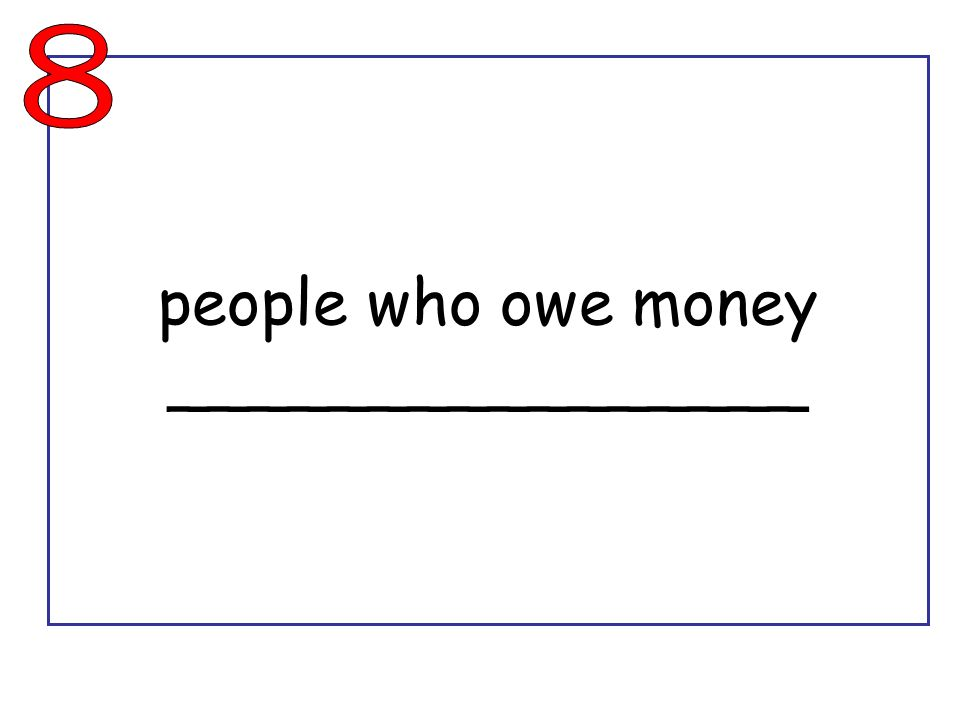 people who owe money ________________