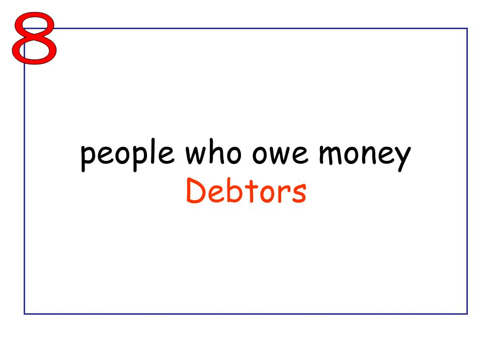 people who owe money Debtors