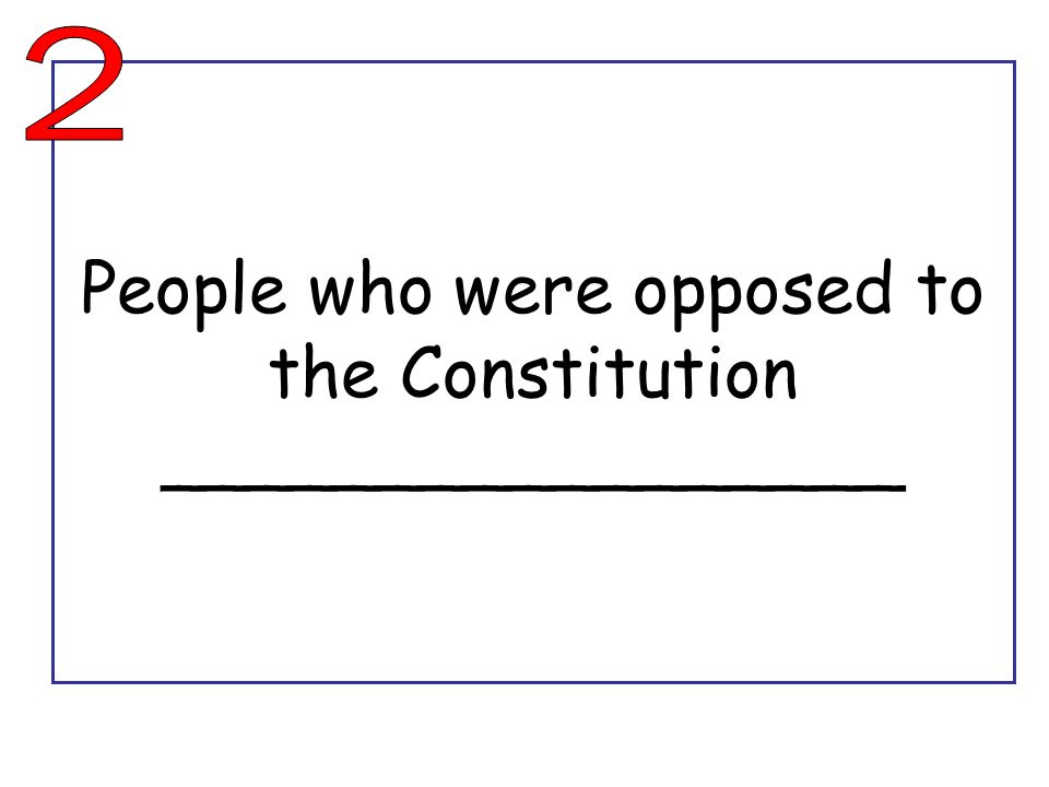 People who were opposed to the Constitution _________________