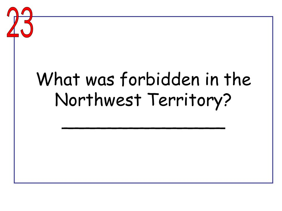 What was forbidden in the Northwest Territory _______________