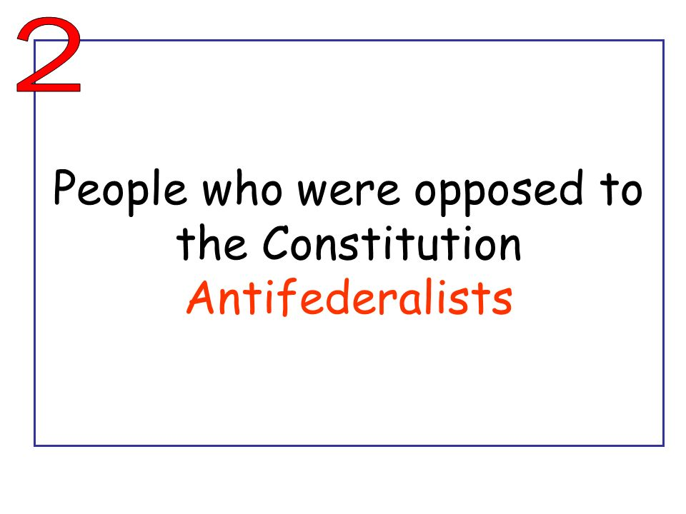 People who were opposed to the Constitution Antifederalists