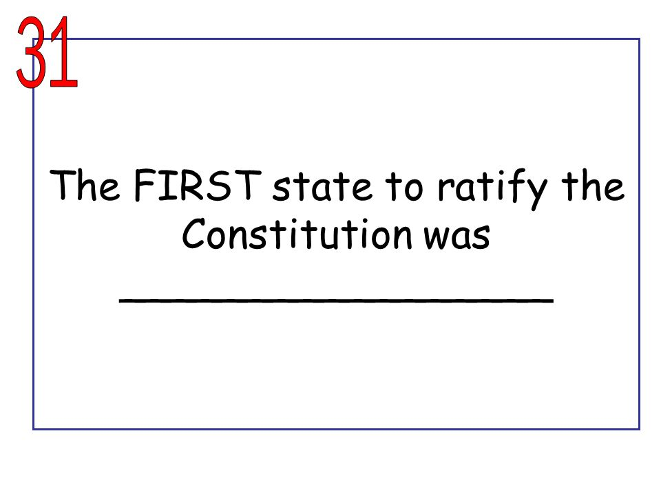 The FIRST state to ratify the Constitution was _________________