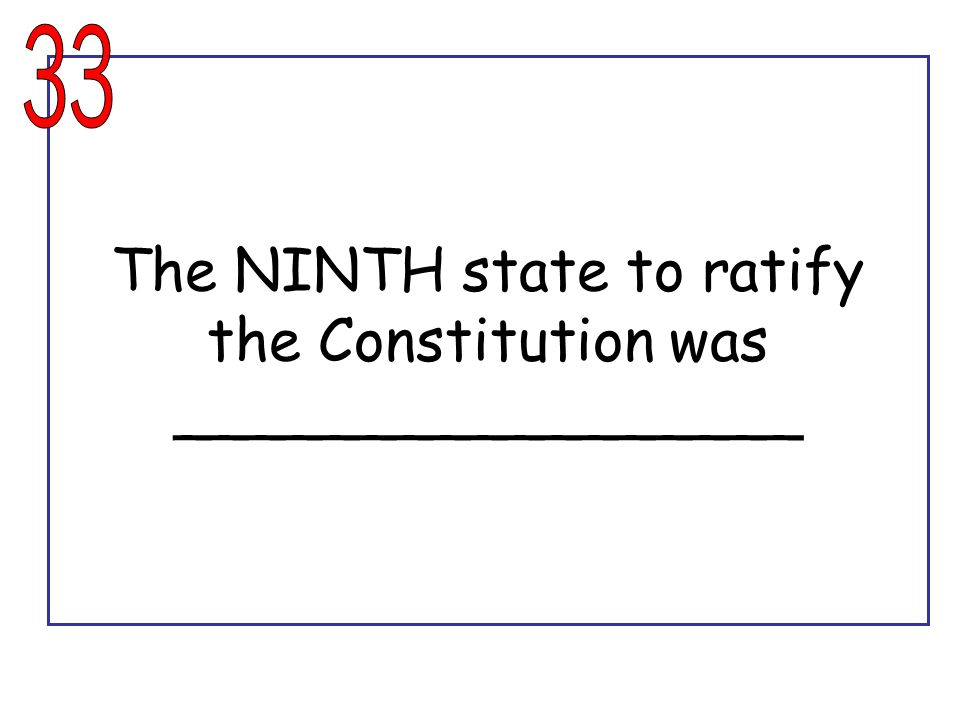 The NINTH state to ratify the Constitution was _________________