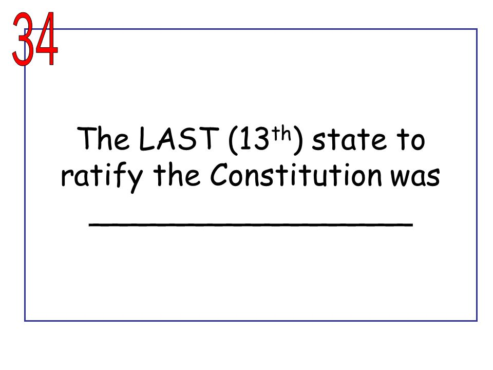 The LAST (13th) state to ratify the Constitution was _________________