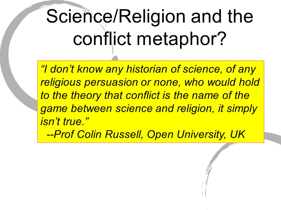 are science and religion in conflict People are alienated from god's truth by the apparent conflict between science and religion than by any other single cause they argue that science is moving ahead.