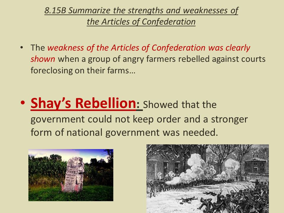 strengths and weaknesses of the articles of confederation essay Describe the strengths and weaknesses of the articles of confederation the articles of confederation was one of the first official documents of the united states however after a few short years the articles were replaced by the constitution and the bill of rights the articles were a stepping .
