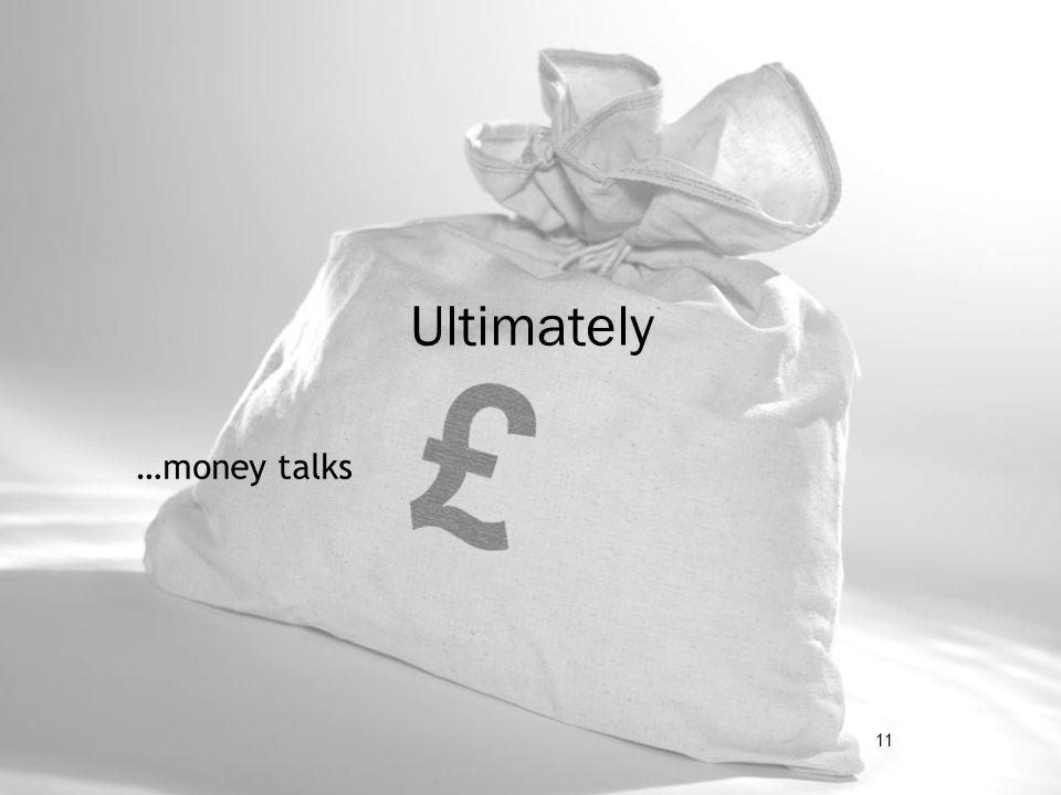 3/28/2017 Ultimately …money talks 11 11 11