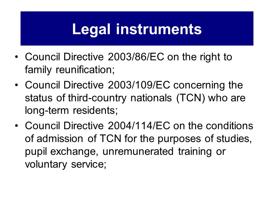Legal instruments Council Directive 2003/86/EC on the right to family reunification;