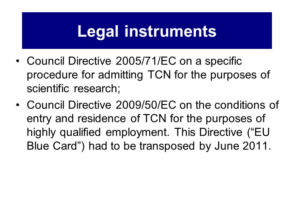 Legal instruments Council Directive 2005/71/EC on a specific procedure for admitting TCN for the purposes of scientific research;