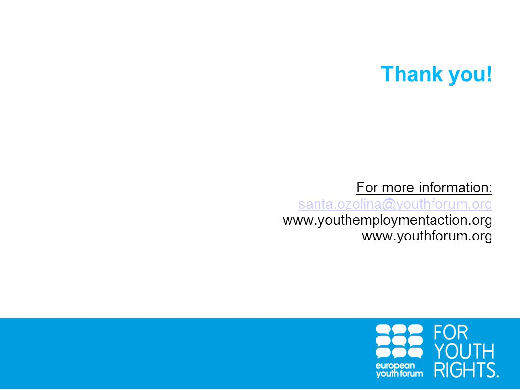 Thank you. For more information: santa. ozolina@youthforum. org www