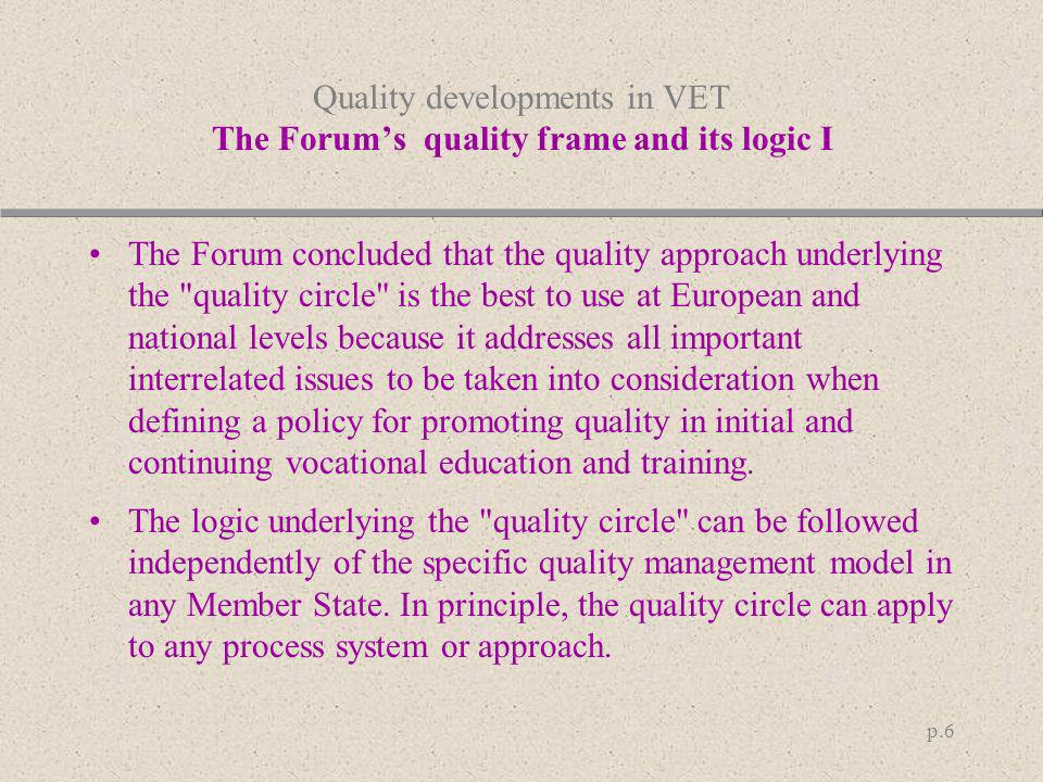 Quality developments in VET The Forum's quality frame and its logic I