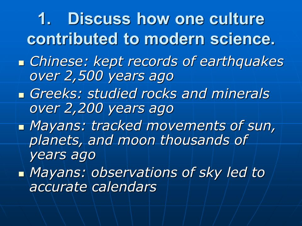 1. Discuss how one culture contributed to modern science.