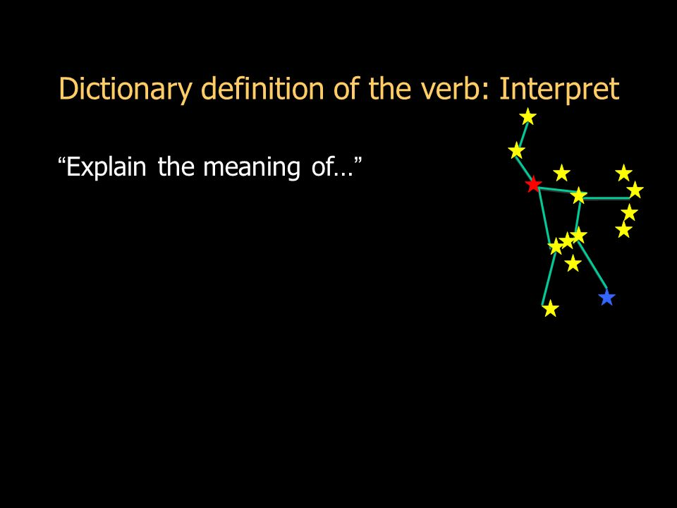 Dictionary definition of the verb: Interpret