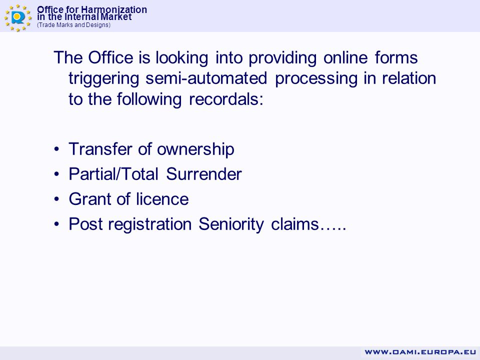 The Office is looking into providing online forms triggering semi-automated processing in relation to the following recordals: