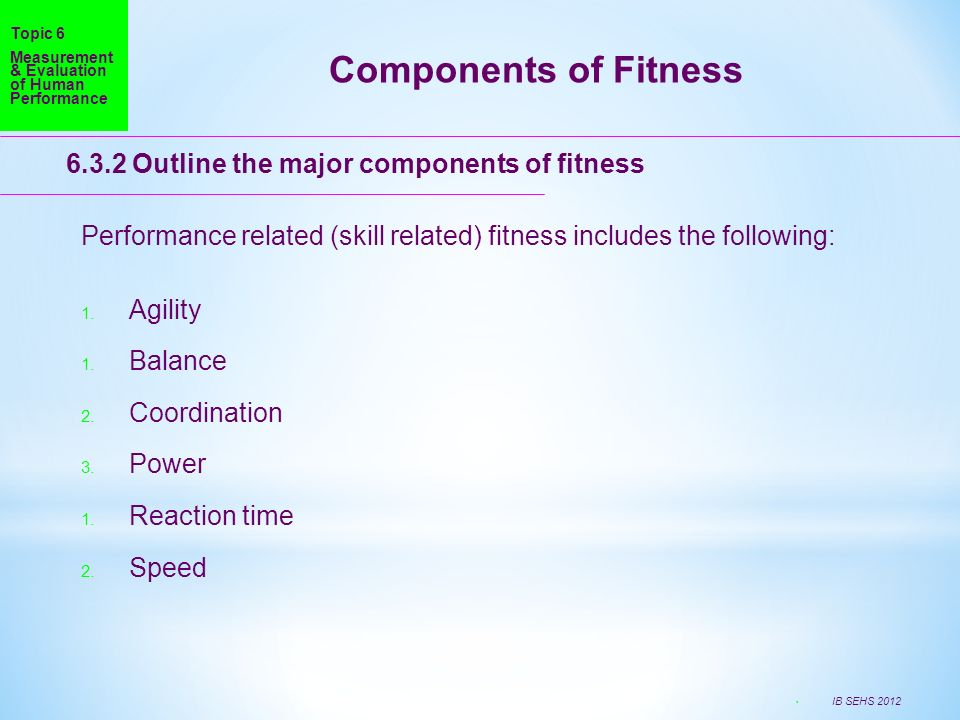 Components of Fitness Outline the major components of fitness