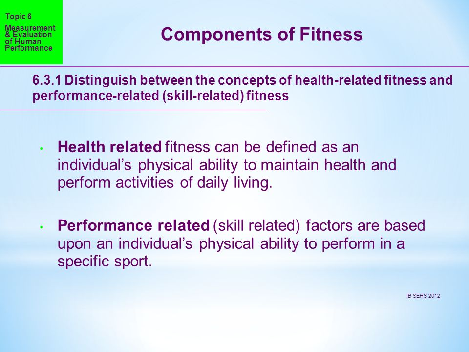 Topic 6 Measurement & Evaluation of Human Performance. Components of Fitness.