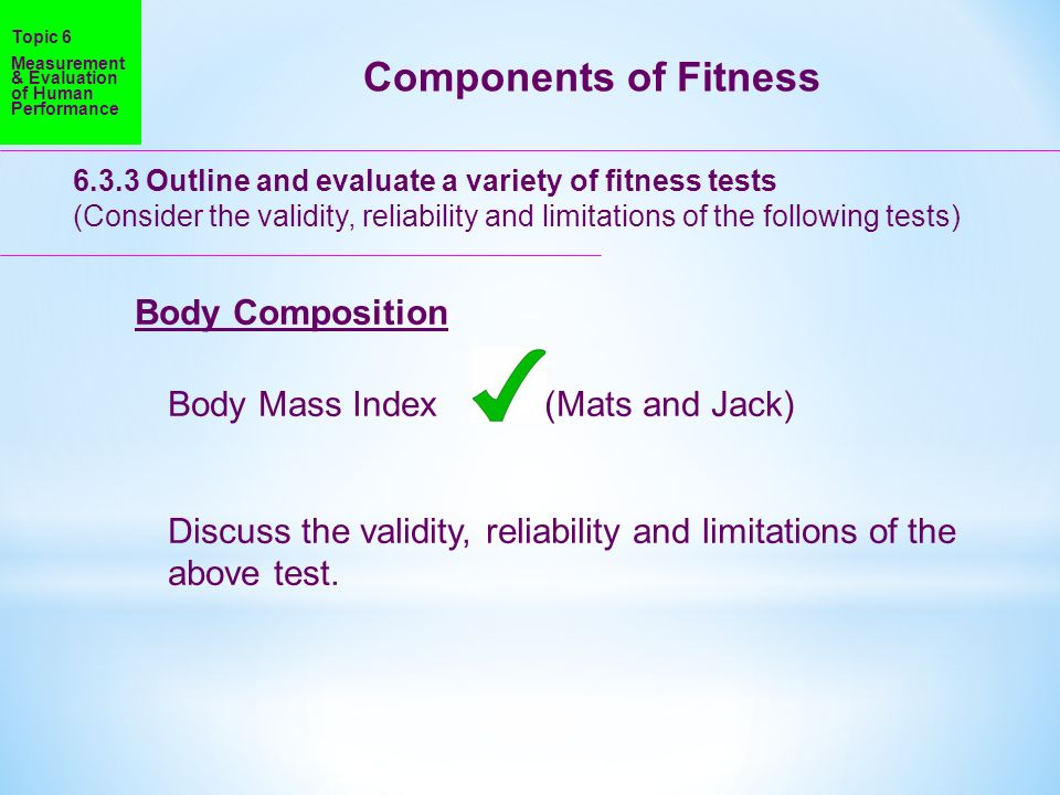 Components of Fitness Body Composition Body Mass Index (Mats and Jack)