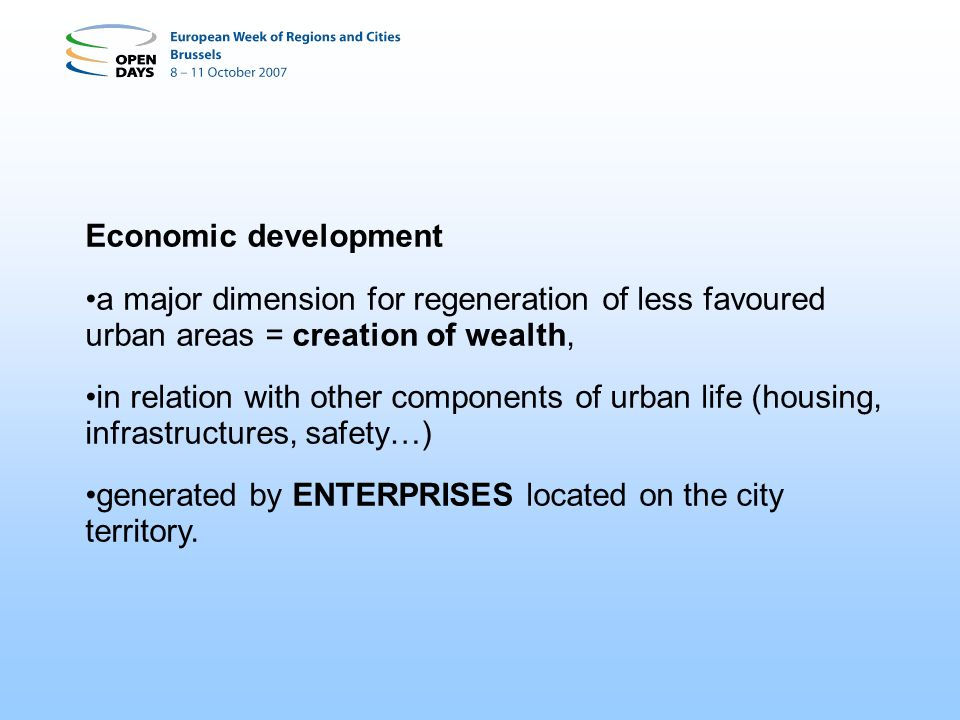 Economic development a major dimension for regeneration of less favoured urban areas = creation of wealth,