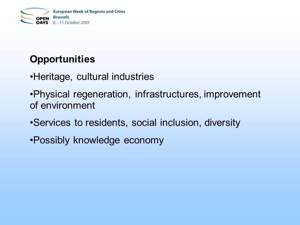 Opportunities Heritage, cultural industries. Physical regeneration, infrastructures, improvement of environment.