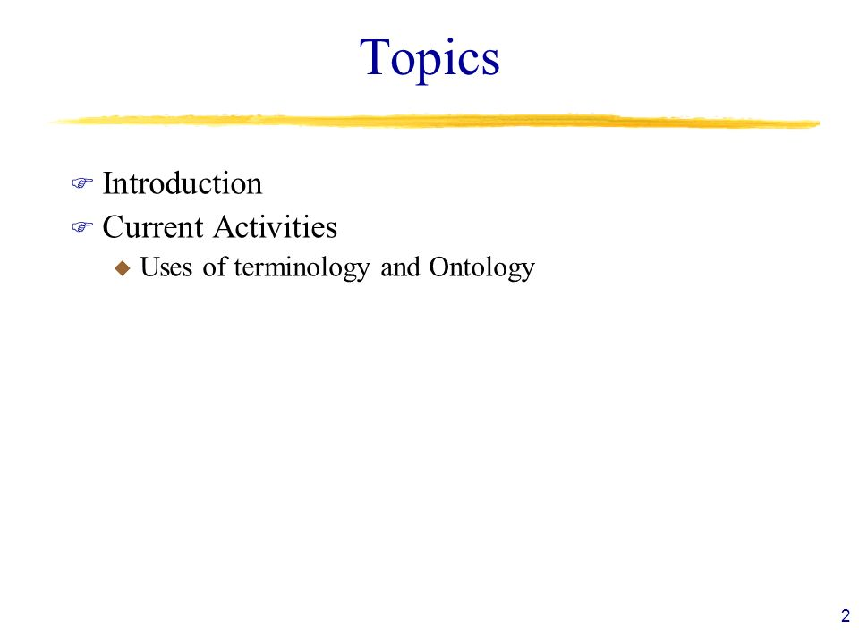 Topics Introduction Current Activities