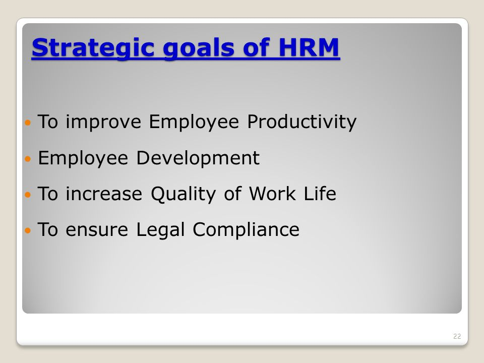 Strategic goals of HRM To improve Employee Productivity