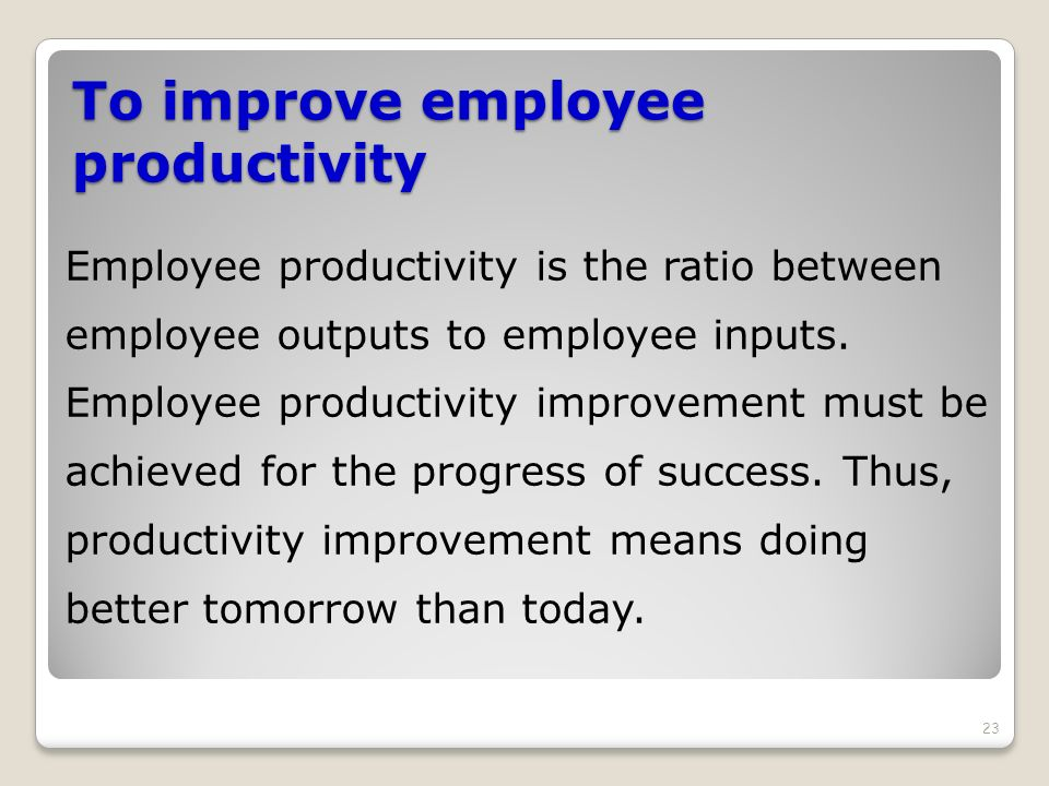 To improve employee productivity