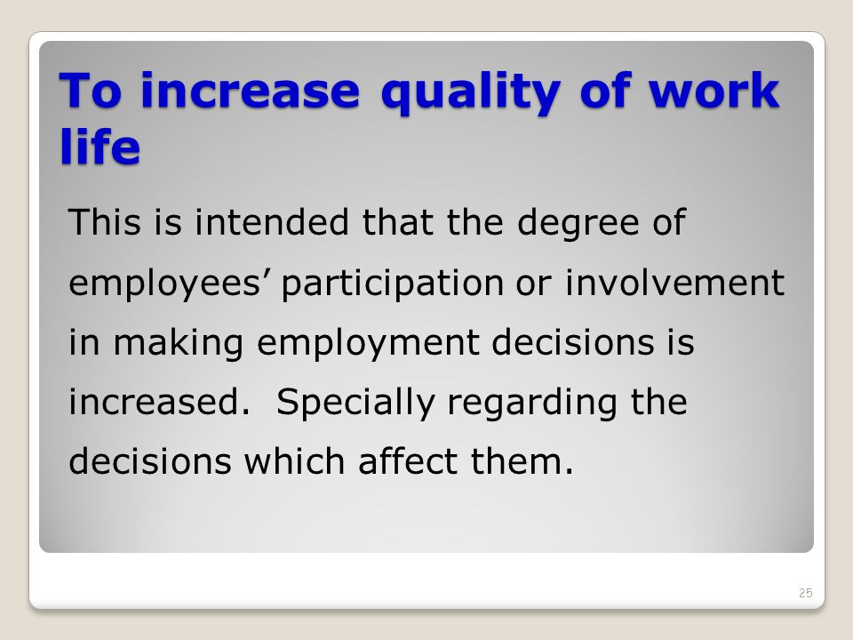 To increase quality of work life