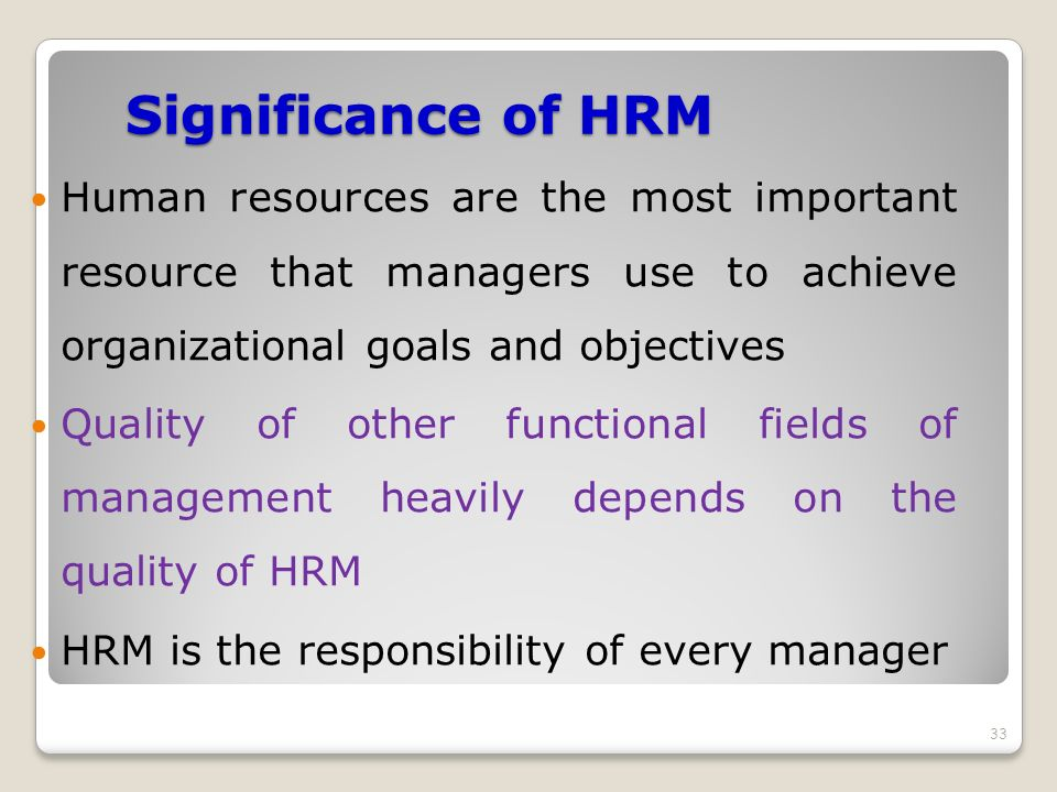 Significance of HRM Human resources are the most important resource that managers use to achieve organizational goals and objectives.