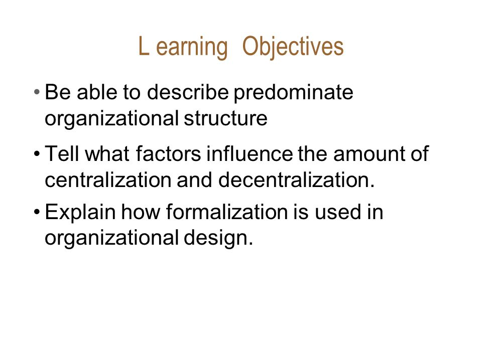L earning Objectives Be able to describe predominate organizational structure.