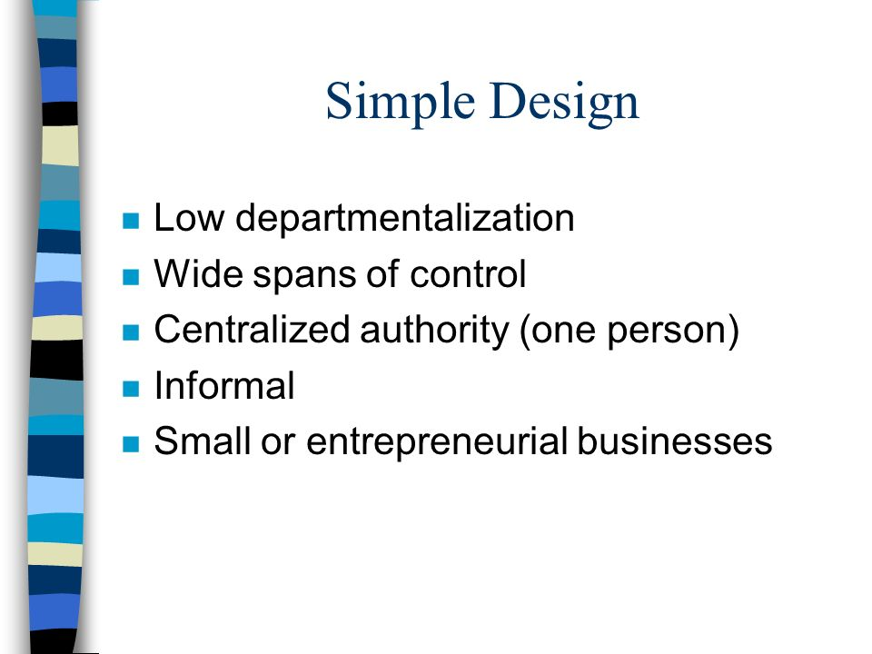Simple Design Low departmentalization Wide spans of control