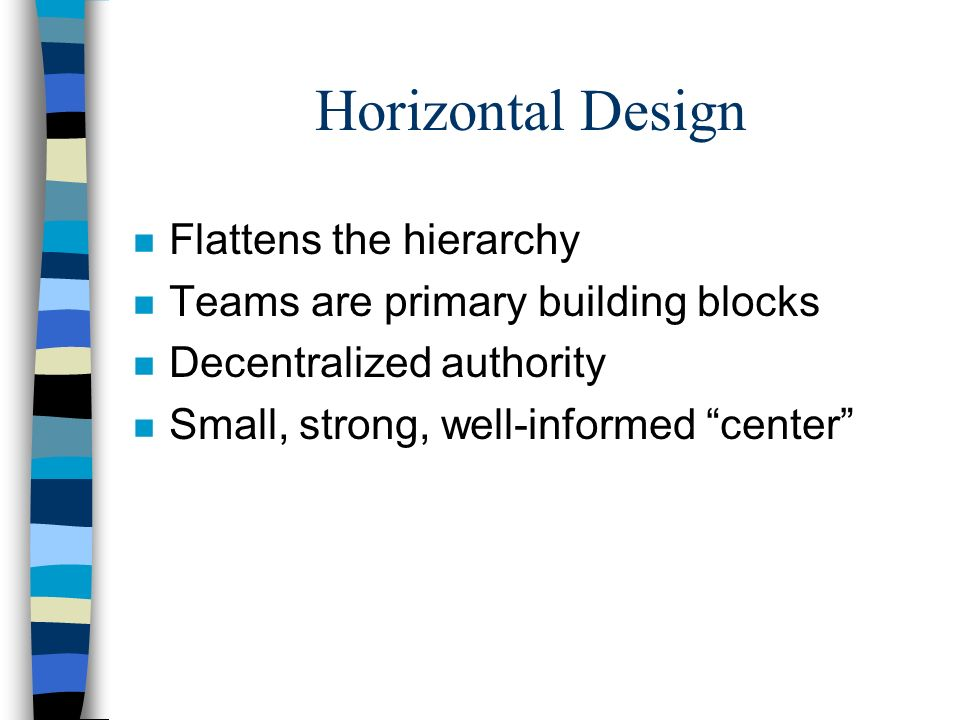 Horizontal Design Flattens the hierarchy