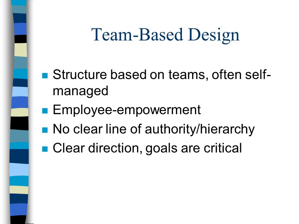 Team-Based Design Structure based on teams, often self-managed