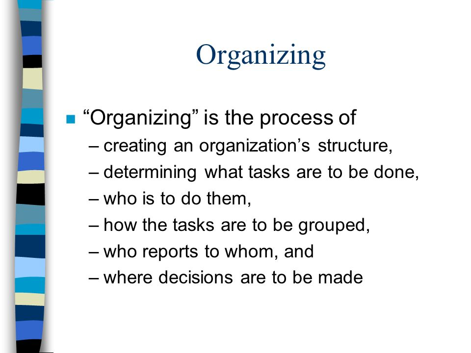 Organizing Organizing is the process of