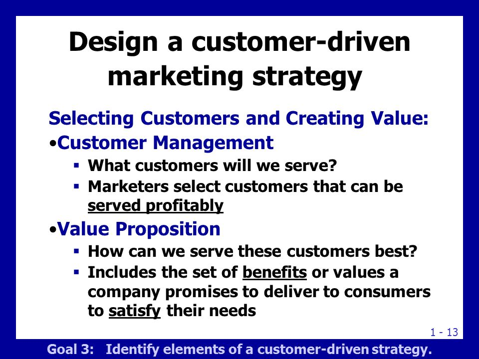 customer driven strategic marketing An example of a customer driven or customer centric marketing strategy is one where the customer is clearly defined and understood to do this, you will have to invest time to create your.
