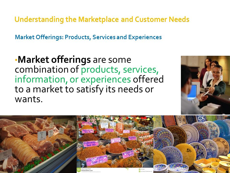 satisfying customer needs and wants Can you tailor your products or services to better match your customers' needs if you approach a customer just at the time they want to buy.