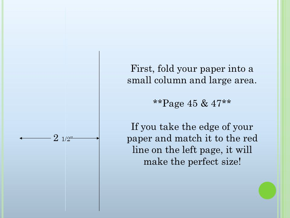 First, fold your paper into a small column and large area.