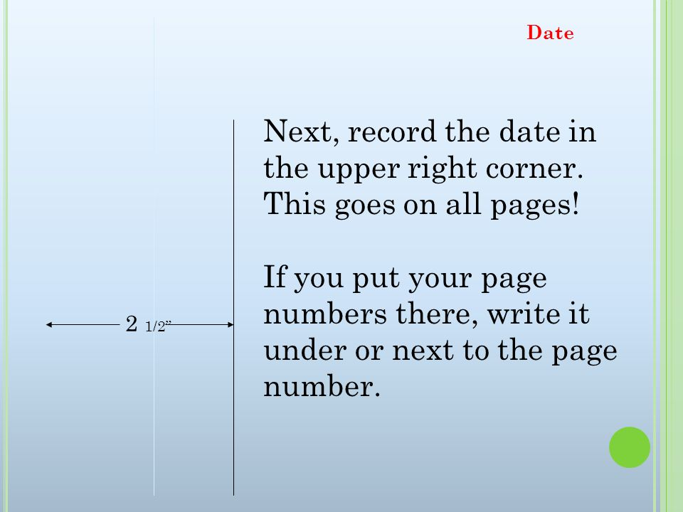 Date Next, record the date in the upper right corner. This goes on all pages!