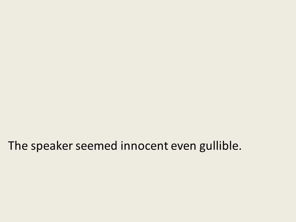 The speaker seemed innocent even gullible.