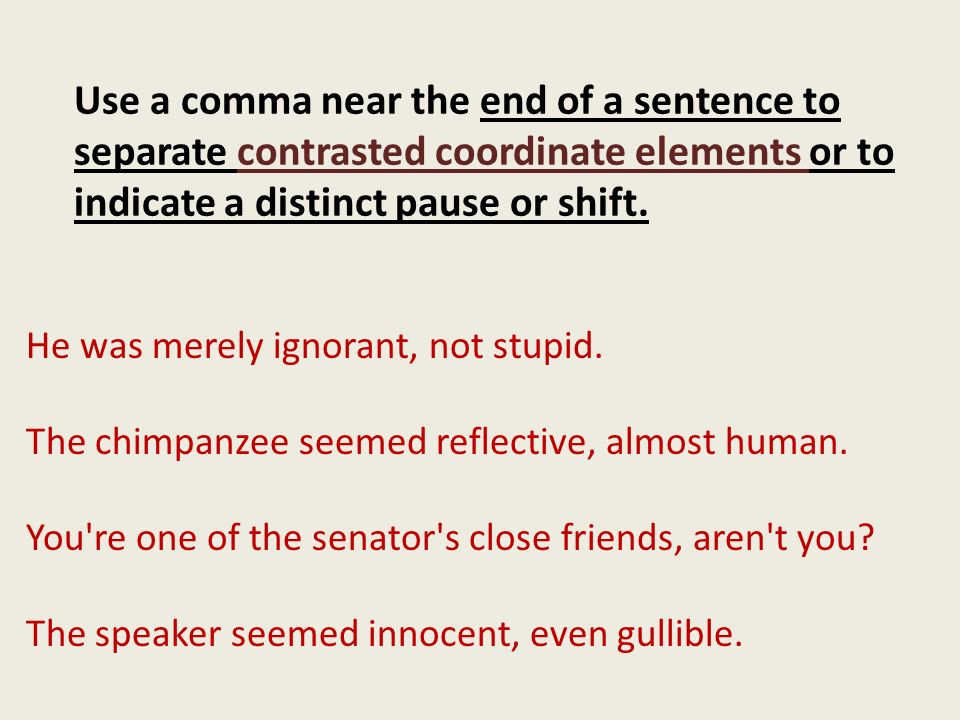 Use a comma near the end of a sentence to separate contrasted coordinate elements or to indicate a distinct pause or shift.