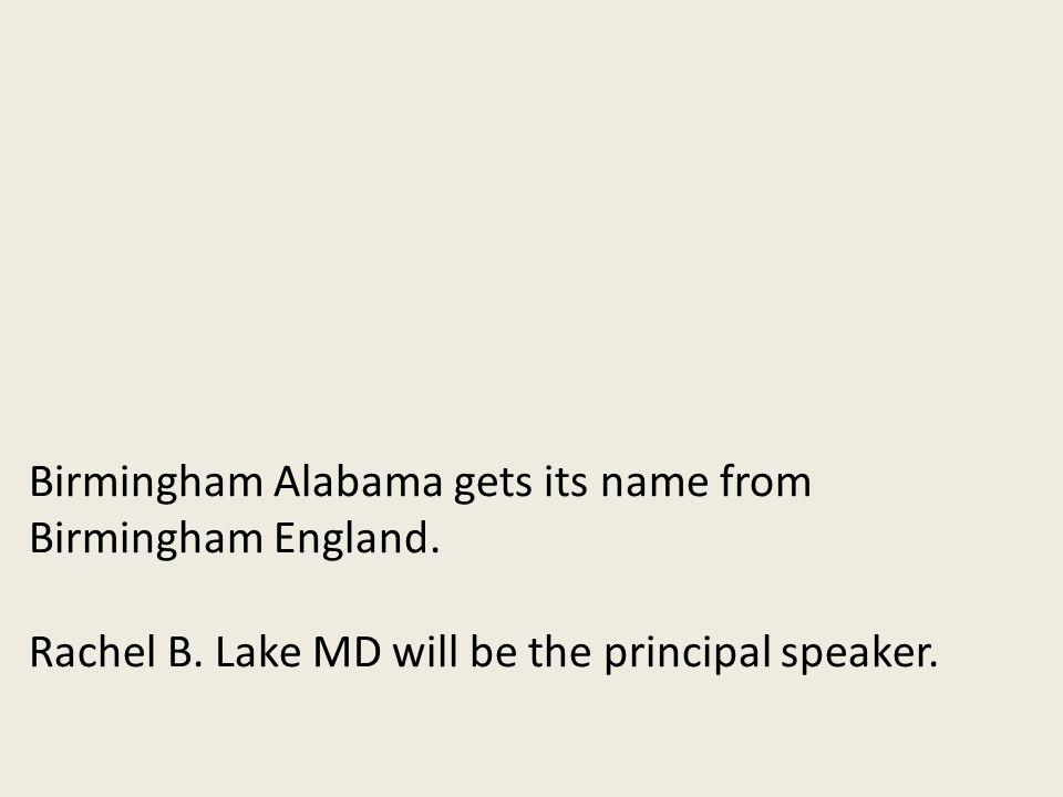 Birmingham Alabama gets its name from Birmingham England. Rachel B